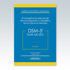 DSM 5 Guia de Uso. El Complemento esencial del Manual de Diagnostico y Estadistico de los Trastornos mentales