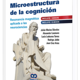 Microestructura de la Cognición. Resonancia magnética aplicada a las neurociencias