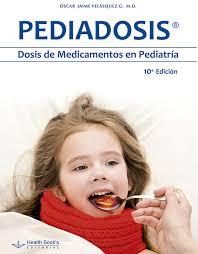 Pediadosis. Dosis de medicamentos en Pediatria 10ma Ed.
