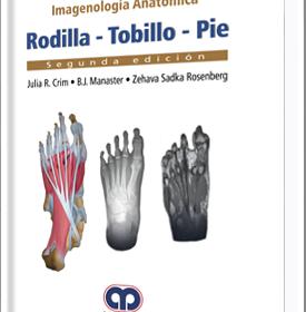 Imagenología Anatómica . Rodilla – Tobillo – Pie 2da Ed.