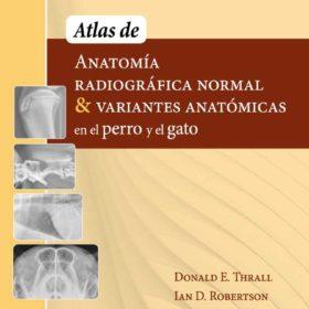 Thrall – Atlas de Anatomia Radiografica Normal y Variantes Anatomicas en el Perro y el Gato